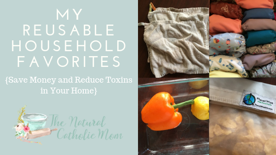 My Reusable Household Favorites – {Save Money / Reduce Toxins}