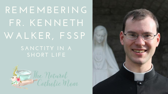 Fr. Kenneth Walker FSSP+ – Sanctity In A Short Life