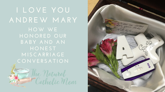 I Love You Andrew Mary {Honoring Our Baby and an Honest Miscarriage Conversation}