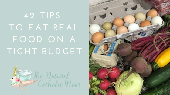42 Tips to Eat Real Food on a Tight Budget