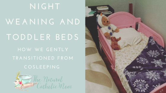 Night Weaning and Toddler Beds – How We {Gently} Transitioned from Cosleeping
